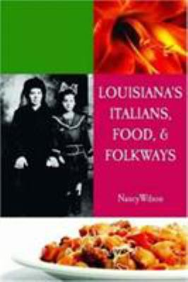 Louisiana's Italians, Food, Recipes, & Folkways 9781589803183