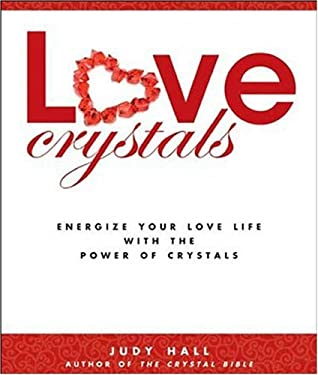 Love Crystals: Energize Your Love Life with the Power of Crystals 9781582975375