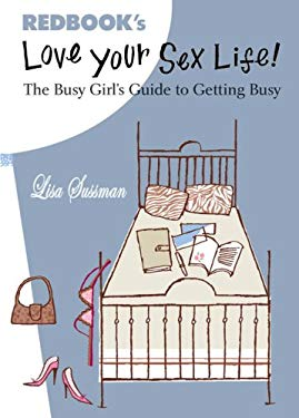 Love Your Sex Life!: The Busy Girl's Guide to Getting Busy 9781588165251