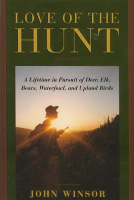 Love of the Hunt: A Lifetime in Pursuit of Deer, Elk, Bears, Waterfowl, and Uplandbirds 9781585743872