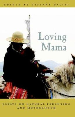 Loving Mama: Essays on Natural Parenting and Motherhood 9781587362774