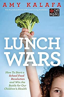 Lunch Wars: How to Start a School Food Revolution and Win the Battle for Our Children's Health 9781585428625