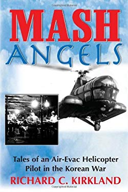 MASH Angels: Tales of an Air-Evac Helicopter Pilot in the Korean War 9781580801584