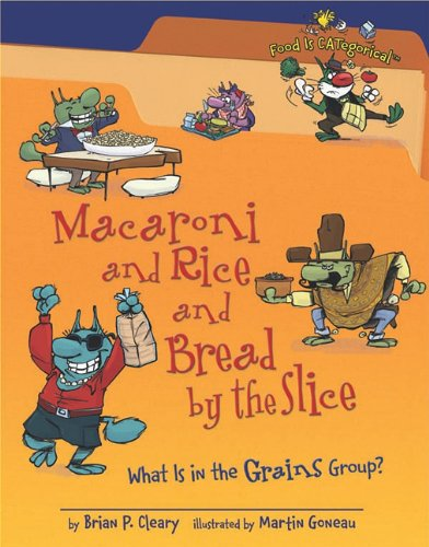 Macaroni and Rice and Bread by the Slice: What Is in the Grains Group? 9781580135870