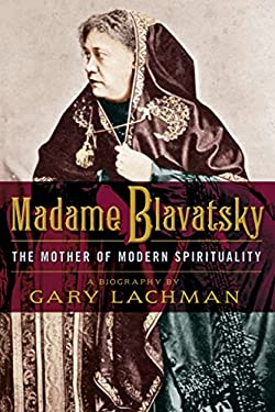 Madame Blavatsky: The Mother of Modern Spirituality 9781585428632
