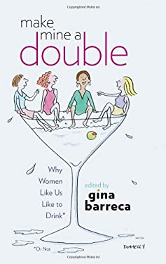 Make Mine a Double: Why Women Like Us Like to Drink (or Not) 9781584657590