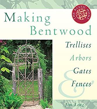 Making Bentwood Trellises, Arbors, Gates & Fences 9781580170512
