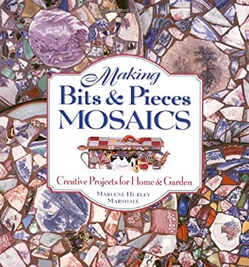 Making Bits & Pieces Mosaics: Creative Projects for Home & Garden 9781580173070