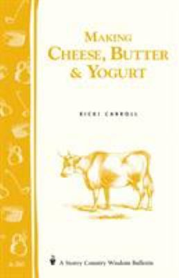 Making Cheese, Butter & Yogurt: (Storey's Country Wisdom Bulletin A-283)