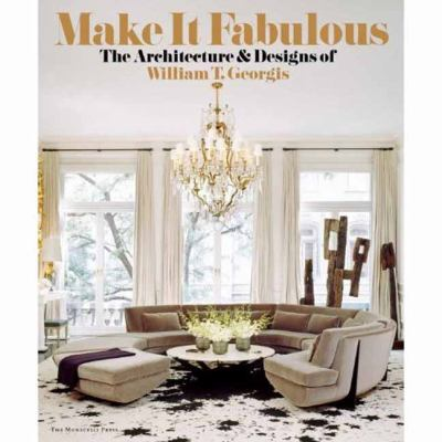Making It Fabulous: The Architecture and Designs of William T. Georgis 9781580933315