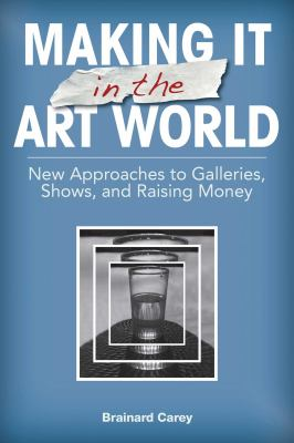 Making It in the Art World: New Approaches to Galleries, Shows, and Raising Money 9781581158687