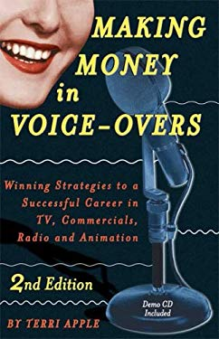 Making Money in Voice-Overs: Winning Strategies to a Successful Career in TV, Commercials, Radio and Animation [With CD] 9781580650694