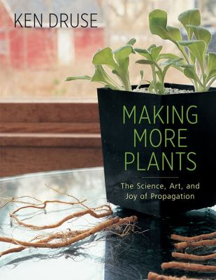 Making More Plants: The Science, Art, and Joy of Propagation 9781584799603