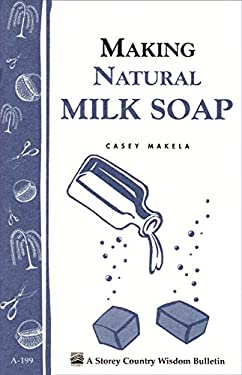 Making Natural Milk Soap: Storey's Country Wisdom Bulletin A-199 9781580172202