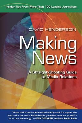 Making News: A Straight-Shooting Guide to Media Relations 9781583484685
