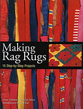 Making Rag Rugs: 15 Step-By-Step Projects 9781580174558