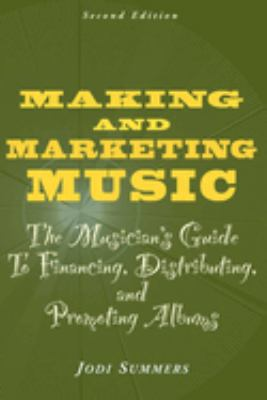 Making and Marketing Music: The Musician's Guide to Financing, Distributing, and Promoting Albums 9781581153873