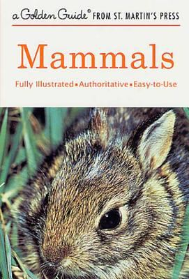 Mammals : Golden Guide Fully Illustrated, Authoritative, Easy-to-Use