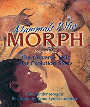 Mammals Who Morph: The Universe Tells Our Evolution Story: Book 3 9781584690856
