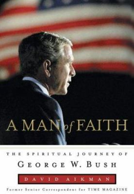 Man of Faith: The Spiritual Journey of George W. Bush 9781589266193