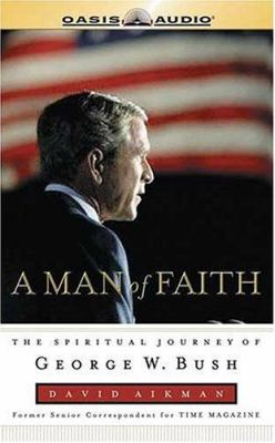 Man of Faith: The Spiritual Journey of George W. Bush 9781589266230