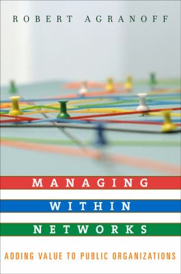 Managing Within Networks: Adding Value to Public Organizations 9781589011540