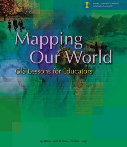 Mapping Our World: GIS Lessons for Educators [With CDROM ArcView 3.X] 9781589480223