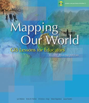 Mapping Our World: GIS Lessons for Educators [With CDROM] 9781589481213
