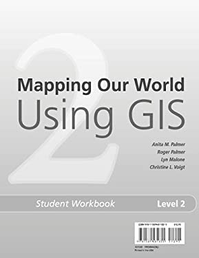 Mapping Our World Using GIS: Our World GIS Education, Level 2 Student Workbook 9781589481855