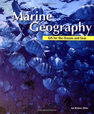 Marine Geography: GIS for the Oceans and Seas 9781589480452