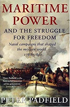 Maritime Power & the Struggle for Freedom: Naval Campaigns That Shaped the Modern World, 1788-1851 9781585677481