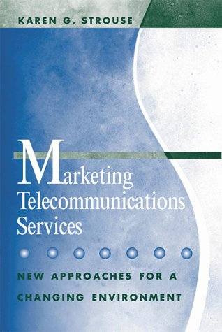 Marketing Telecommunications Services: New Approaches for a Changing Environment 9781580530156