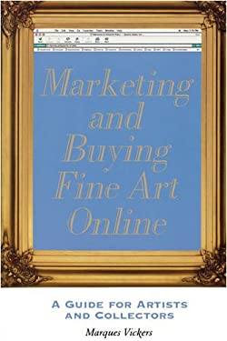 Marketing and Buying Fine Art Online: A Guide for Artists and Collectors 9781581154269