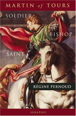 Martin of Tours: Soldier, Bishop, Saint 9781586170318