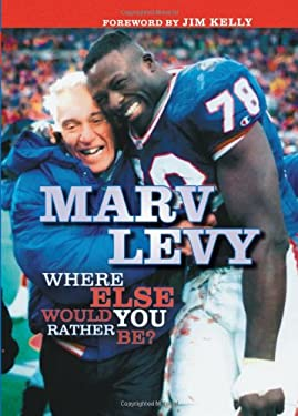 Marv Levy: Where Else Would You Rather Be? 9781582617978