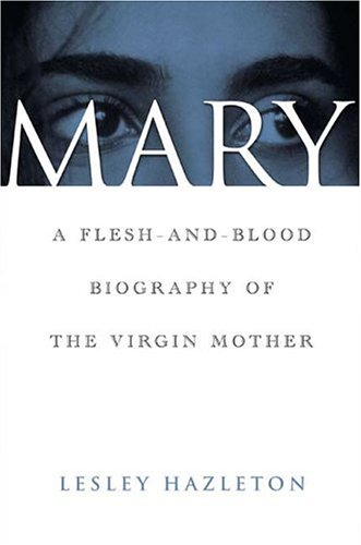 Mary: A Flesh-And-Blood Biography of the Virgin Mother 9781582344751