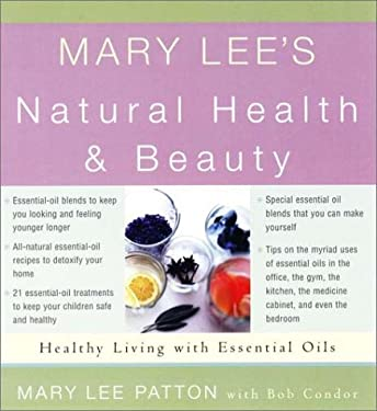 Mary Lee's Natural Health & Beauty: Healthy Living with Essential Oils 9781585421053