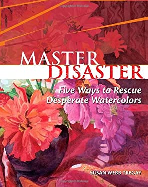 Master Disaster: Five Ways to Rescue Desperate Watercolors 9781581807950