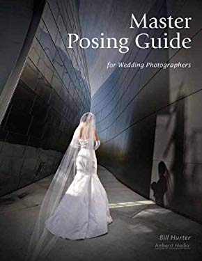 Master Posing Guide for Wedding Photographers 9781584282518