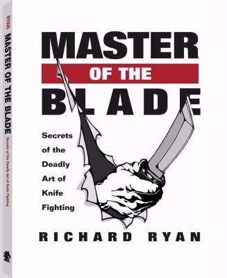 Master of the Blade: Secrets of the Deadly Art of Knife Fighting 9781581605648