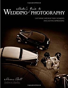 Master's Guide to Wedding Photography: Capturing Unforgettable Moments and Lasting Impressions 9781584281979