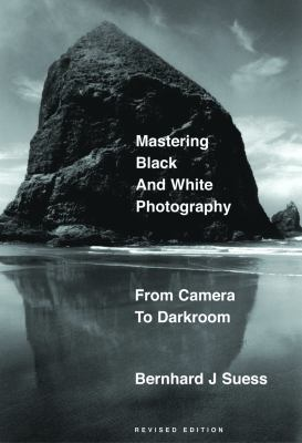 Mastering Black-And-White Photography: From Camera to Darkroom 9781581153064