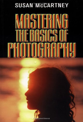 Mastering the Basics of Photography Mastering the Basics of Photography Mastering the Basics of Photography 9781581150544