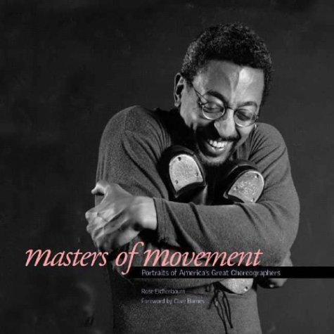 Masters of Movement: Portraits of America's Great Choreographers 9781588341853