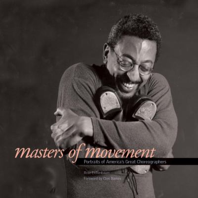 Masters of Movement: Portraits of America's Great Choreographers 9781588342485