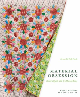 Material Obsession: Modern Quilts with Traditional Roots 9781584797524
