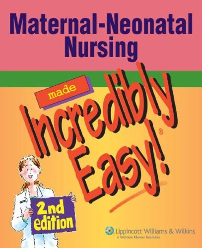 Maternal-Neonatal Nursing Made Incredibly Easy! [With CDROM] 9781582556512