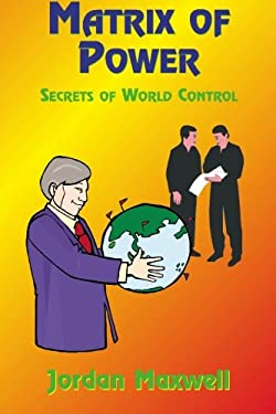 Matrix of Power: How the World Has Been Controlled by Powerful People Without Your Knowledge 9781585091201