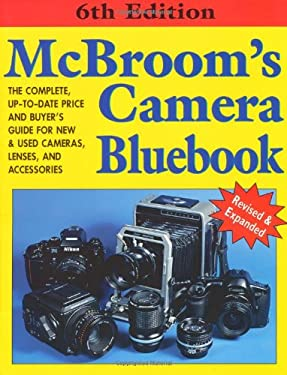 McBroom's Camera Bluebook: The Complete, Up-To-Date Price and Buyer's Guide for New & Used Cameras, Lenses, and Accessories 9781584280132