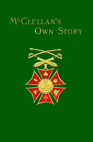 McClellan's Own Story: The War for the Union 9781582180076